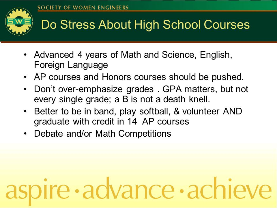 Do Stress About High School Courses Advanced 4 years of Math and Science, English, Foreign Language AP courses and Honors courses should be pushed.