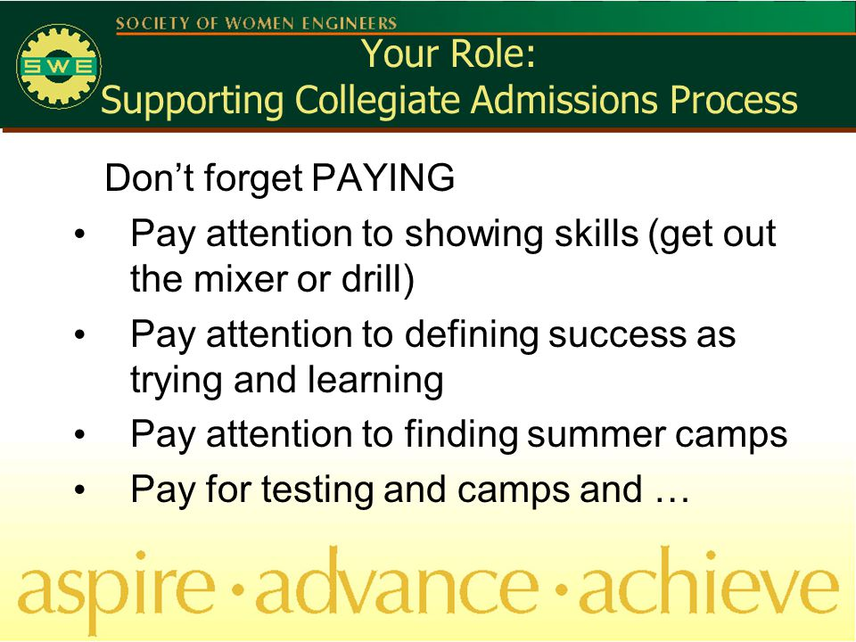Your Role: Supporting Collegiate Admissions Process Don't forget PAYING Pay attention to showing skills (get out the mixer or drill) Pay attention to defining success as trying and learning Pay attention to finding summer camps Pay for testing and camps and …