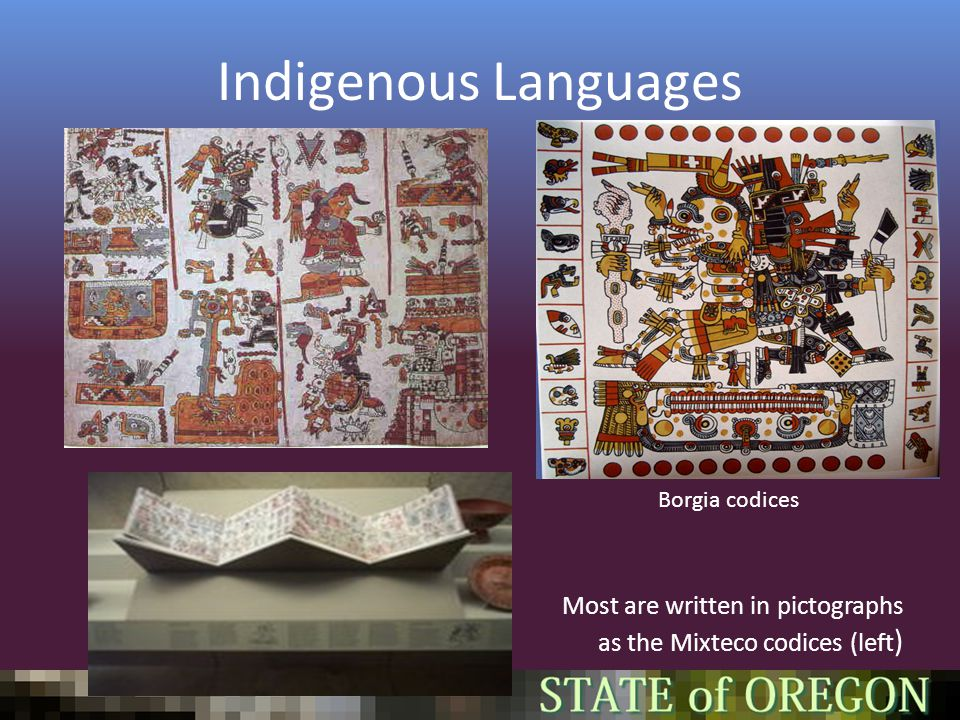 Indigenous Languages Most are written in pictographs as the Mixteco codices (left ) Borgia codices