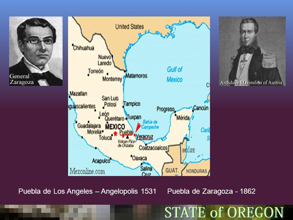 Puebla de Los Angeles – Angelopolis 1531 Puebla de Zaragoza - 1862