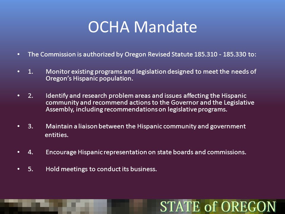 OCHA Mandate The Commission is authorized by Oregon Revised Statute 185.310 - 185.330 to: 1.