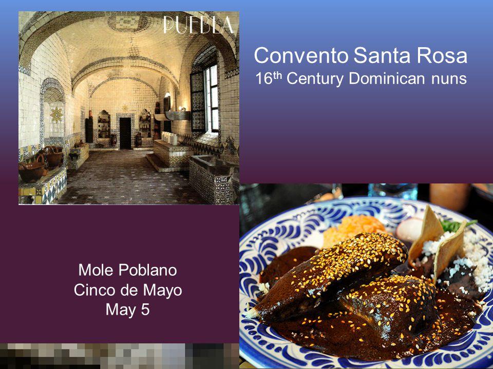 Convento Santa Rosa 16 th Century Dominican nuns Mole Poblano Cinco de Mayo May 5