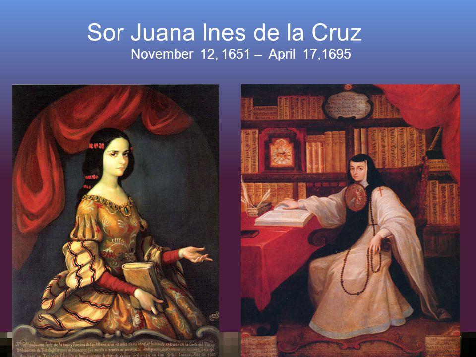Sor Juana Ines de la Cruz November 12, 1651 – April 17,1695