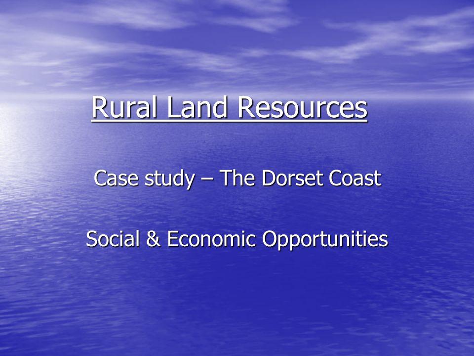Rural Land Resources Case study – The Dorset Coast Social & Economic Opportunities