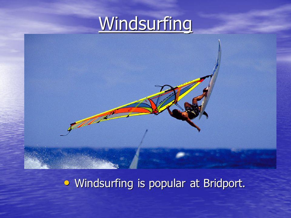 Windsurfing Windsurfing is popular at Bridport. Windsurfing is popular at Bridport.