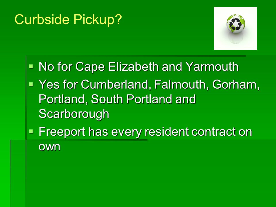  No for Cape Elizabeth and Yarmouth  Yes for Cumberland, Falmouth, Gorham, Portland, South Portland and Scarborough  Freeport has every resident co
