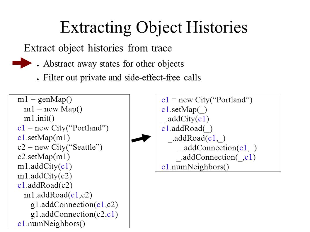 "Extracting Object Histories m1 = genMap() m1 = new Map() m1.init() c1 = new City(""Portland"") c1.setMap(m1) c2 = new City(""Seattle"") c2.setMap(m1) m1.a"