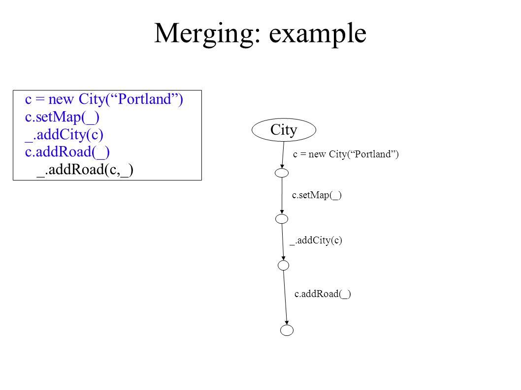 Merging: example c = new City( Portland ) c.setMap(_) _.addCity(c) c.addRoad(_) _.addRoad(c,_) c = new City( Portland ) City c.setMap(_) _.addCity(c) c.addRoad(_)