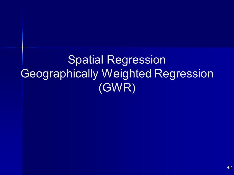 42 Spatial Regression Geographically Weighted Regression (GWR)
