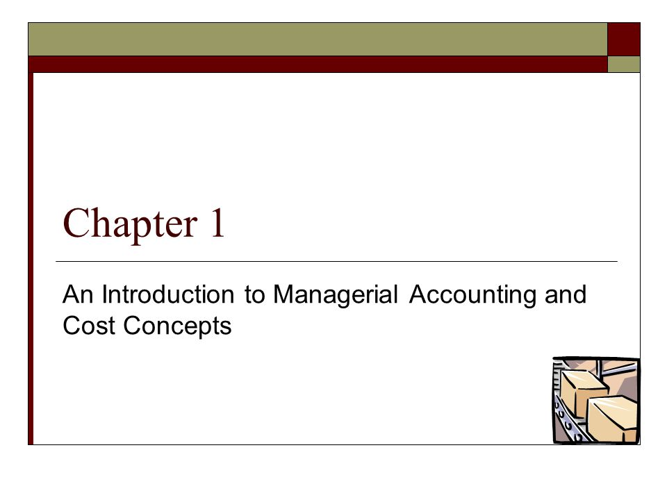 Chapter 1 An Introduction to Managerial Accounting and Cost Concepts