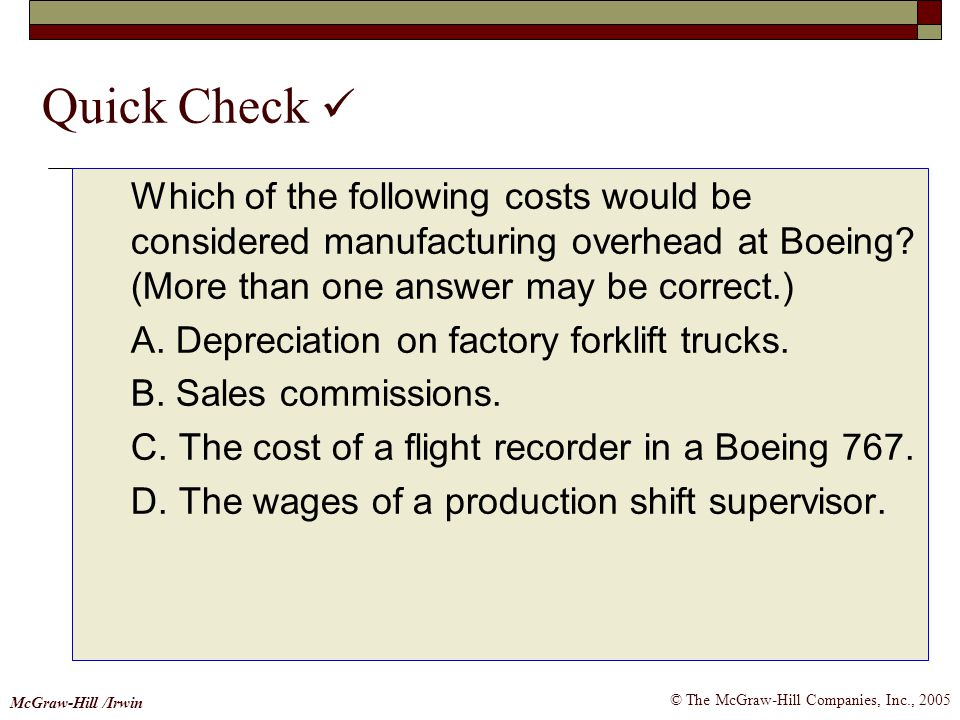 © The McGraw-Hill Companies, Inc., 2005 McGraw-Hill /Irwin Quick Check Which of the following costs would be considered manufacturing overhead at Boei