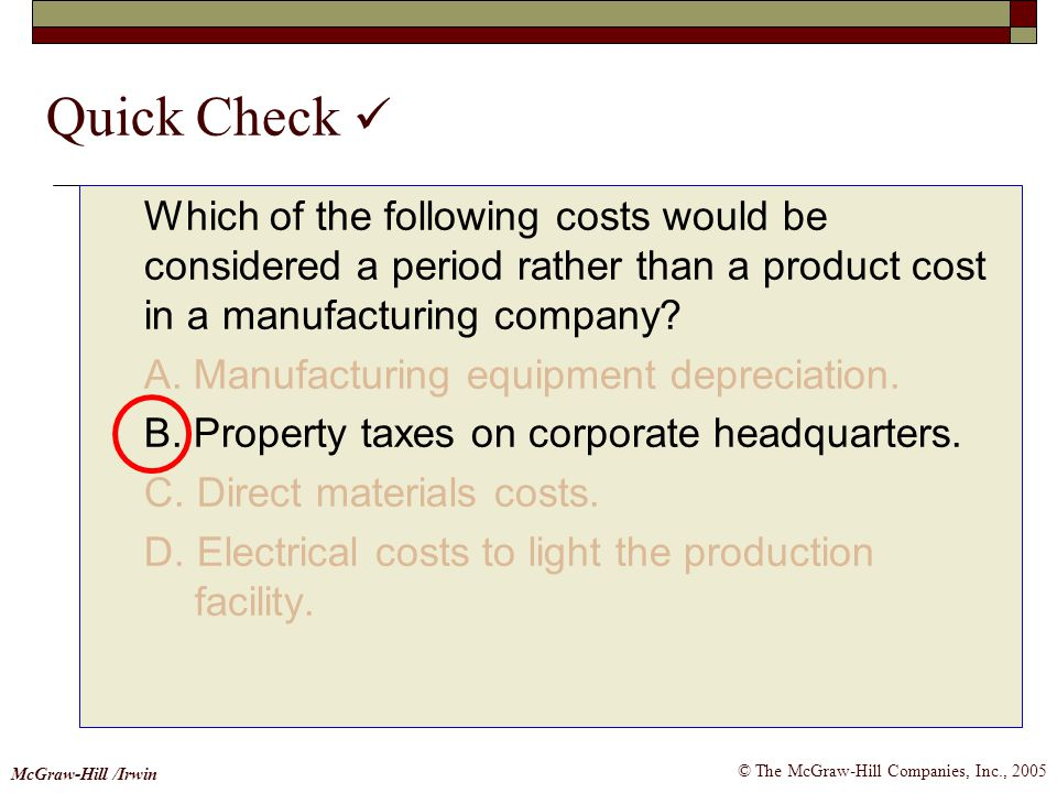© The McGraw-Hill Companies, Inc., 2005 McGraw-Hill /Irwin Quick Check Which of the following costs would be considered a period rather than a product
