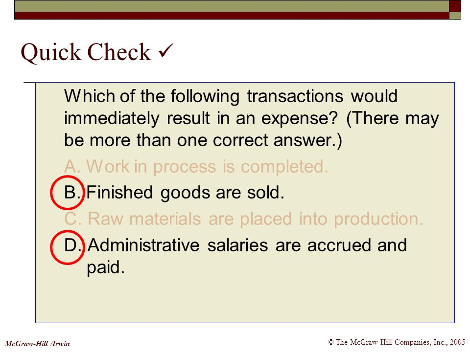 © The McGraw-Hill Companies, Inc., 2005 McGraw-Hill /Irwin Quick Check Which of the following transactions would immediately result in an expense? (Th