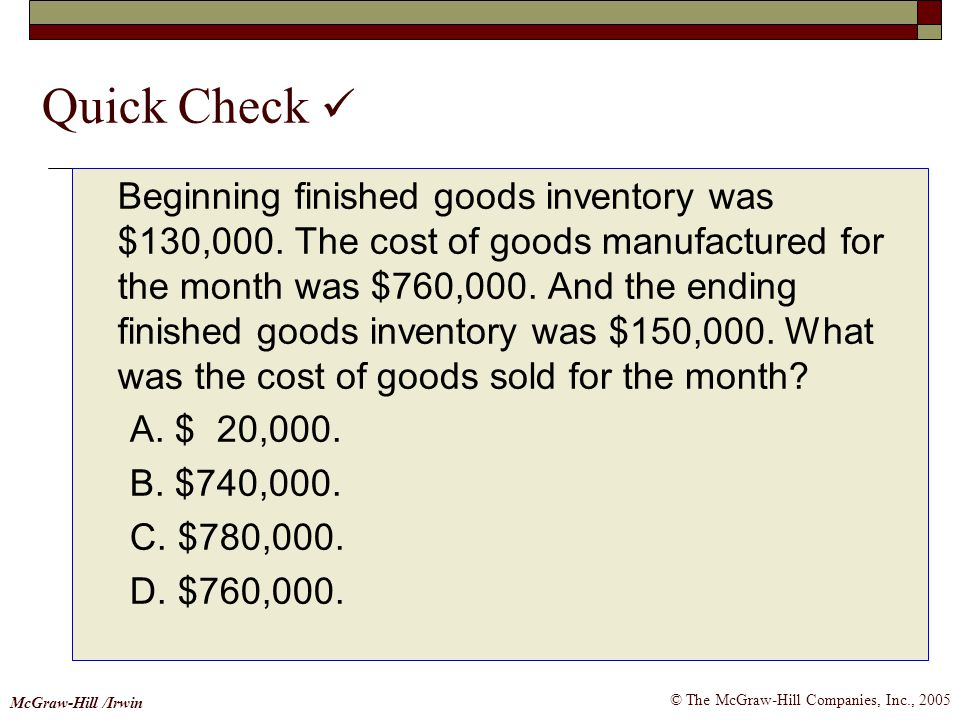 © The McGraw-Hill Companies, Inc., 2005 McGraw-Hill /Irwin Quick Check Beginning finished goods inventory was $130,000. The cost of goods manufactured