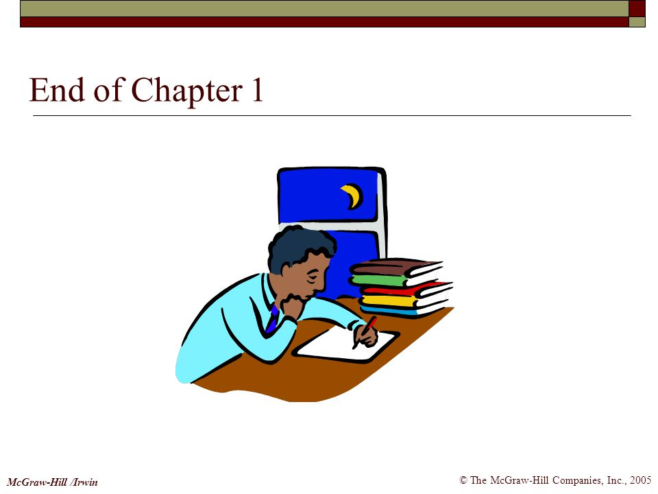 © The McGraw-Hill Companies, Inc., 2005 McGraw-Hill /Irwin End of Chapter 1