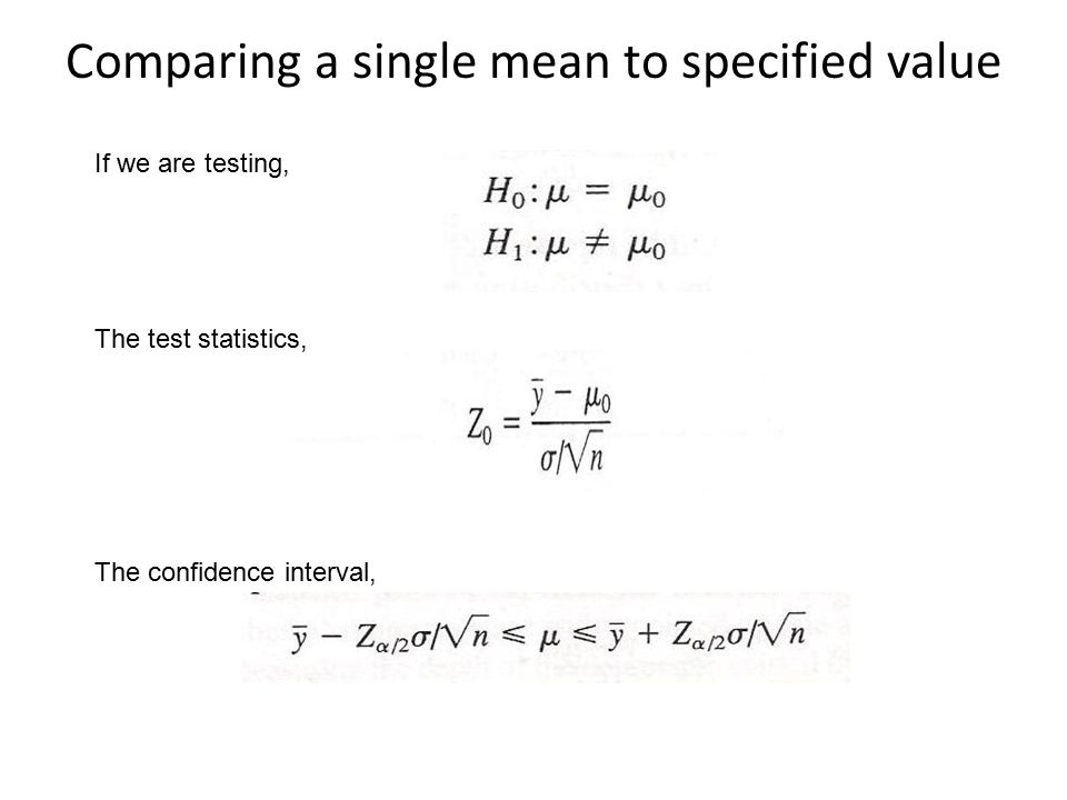 Comparing a single mean to specified value If we are testing, The test statistics, The confidence interval,
