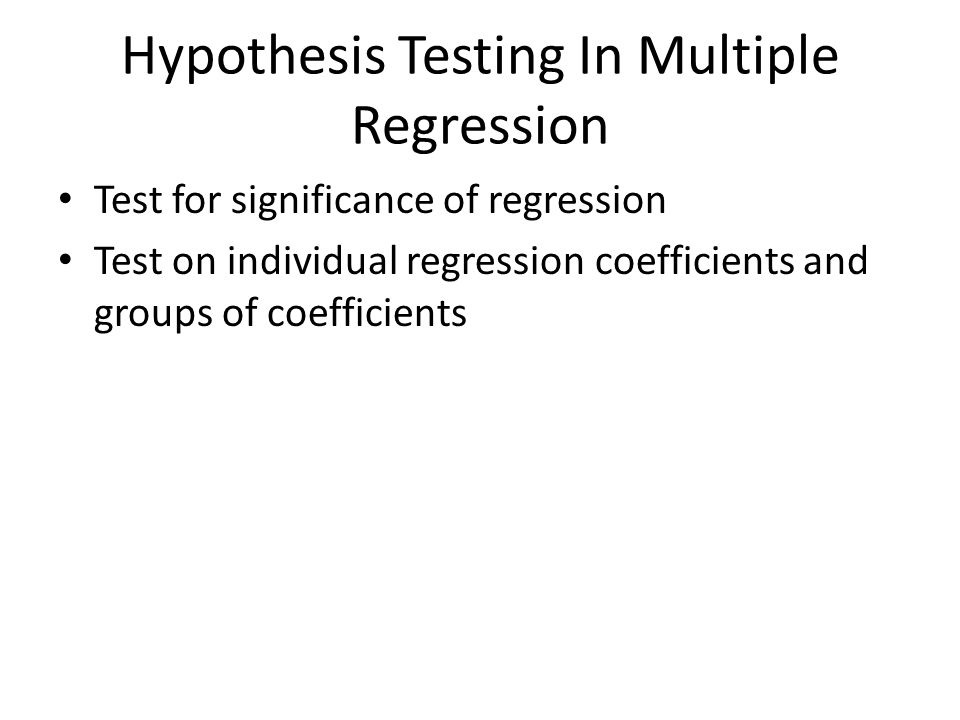 Hypothesis Testing In Multiple Regression Test for significance of regression Test on individual regression coefficients and groups of coefficients