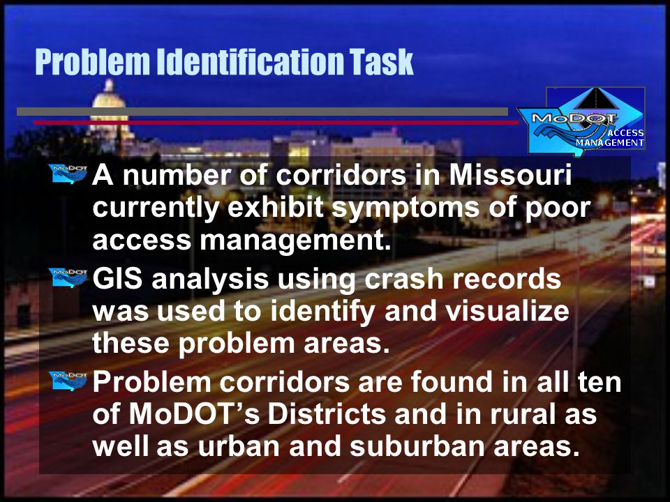 Problem Identification Task A number of corridors in Missouri currently exhibit symptoms of poor access management.