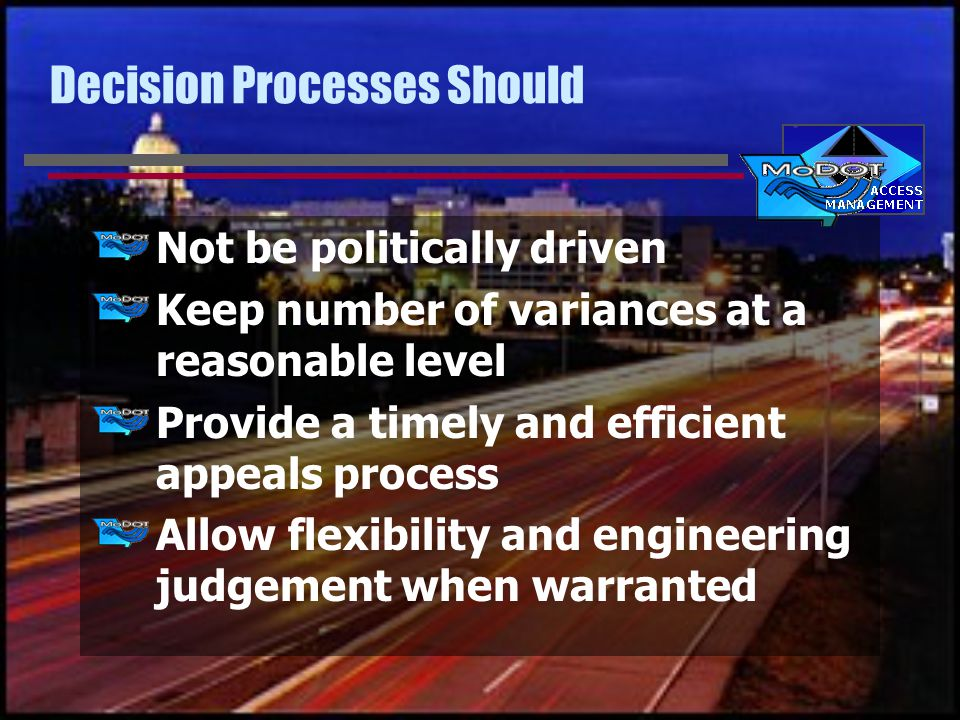 Decision Processes Should Not be politically driven Keep number of variances at a reasonable level Provide a timely and efficient appeals process Allow flexibility and engineering judgement when warranted