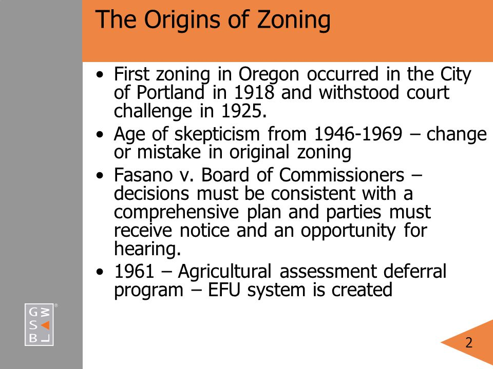 2 The Origins of Zoning First zoning in Oregon occurred in the City of Portland in 1918 and withstood court challenge in 1925.