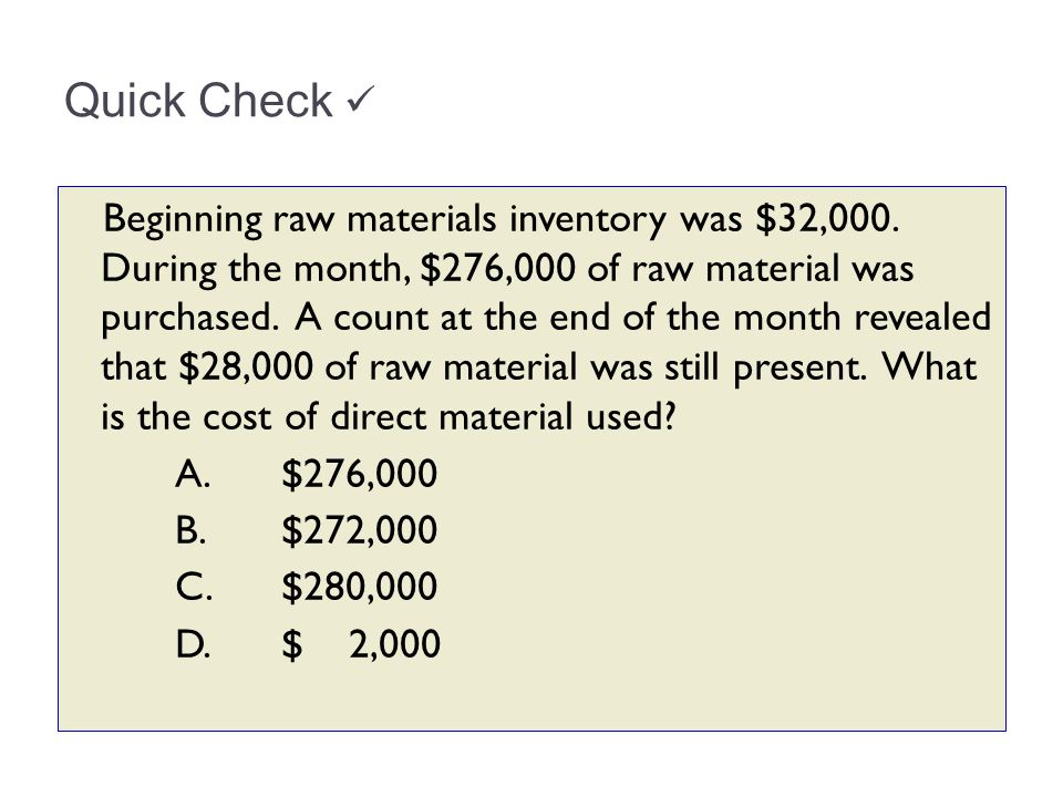 Quick Check Beginning raw materials inventory was $32,000. During the month, $276,000 of raw material was purchased. A count at the end of the month r