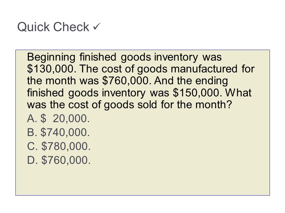 Beginning finished goods inventory was $130,000. The cost of goods manufactured for the month was $760,000. And the ending finished goods inventory wa