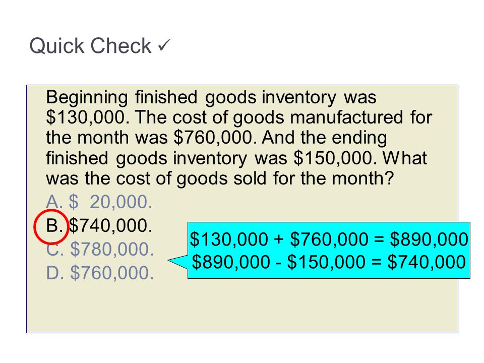 Quick Check Beginning finished goods inventory was $130,000. The cost of goods manufactured for the month was $760,000. And the ending finished goods