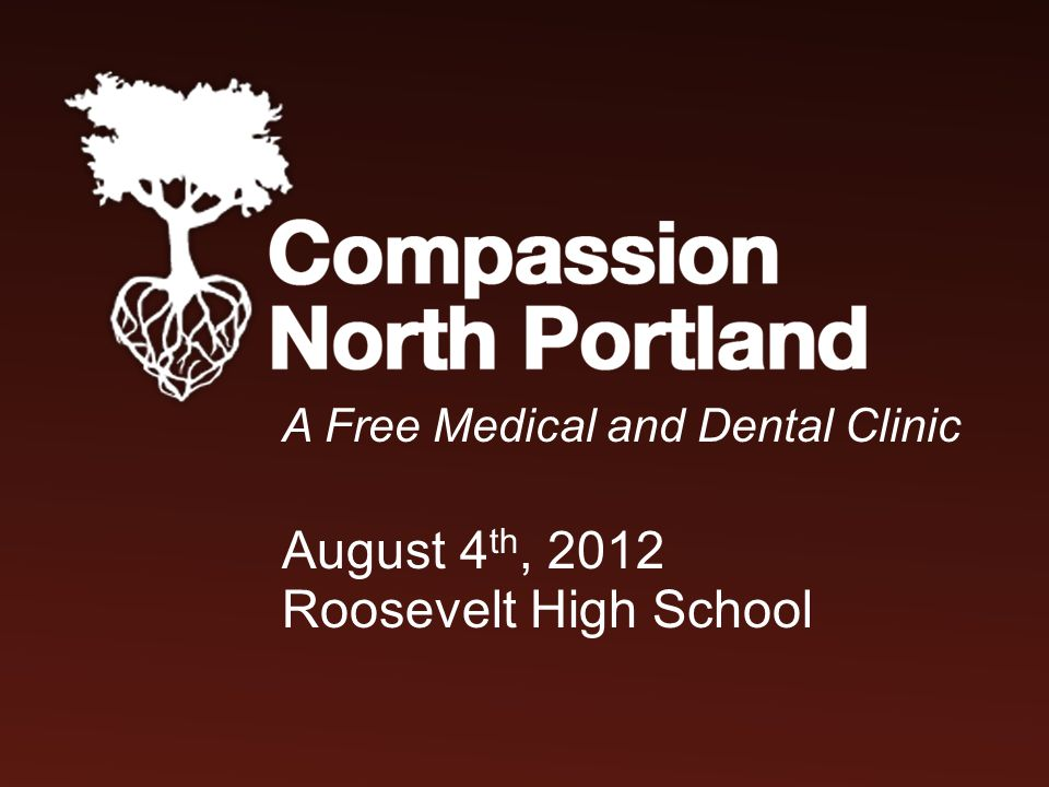 A Free Medical and Dental Clinic August 4 th, 2012 Roosevelt High School