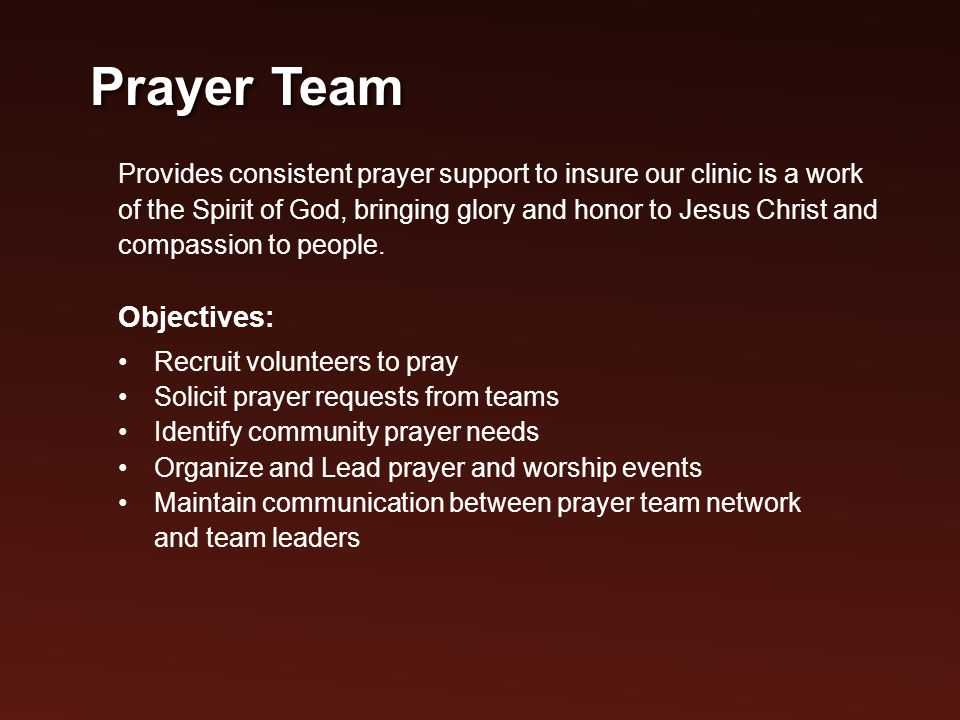 Provides consistent prayer support to insure our clinic is a work of the Spirit of God, bringing glory and honor to Jesus Christ and compassion to people.