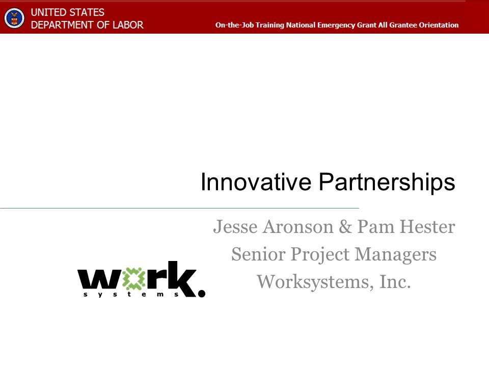 Innovative Partnerships Jesse Aronson & Pam Hester Senior Project Managers Worksystems, Inc.
