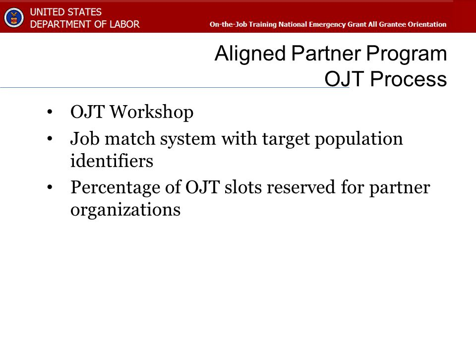 Aligned Partner Program OJT Process OJT Workshop Job match system with target population identifiers Percentage of OJT slots reserved for partner orga