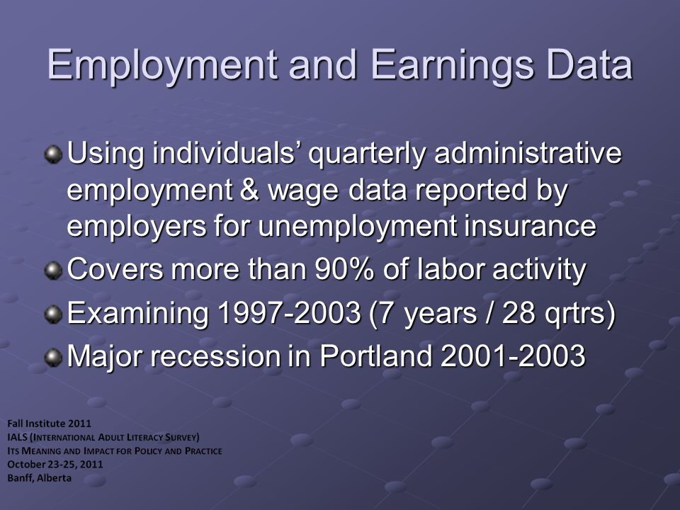 Employment and Earnings Data Using individuals' quarterly administrative employment & wage data reported by employers for unemployment insurance Covers more than 90% of labor activity Examining 1997-2003 (7 years / 28 qrtrs) Major recession in Portland 2001-2003