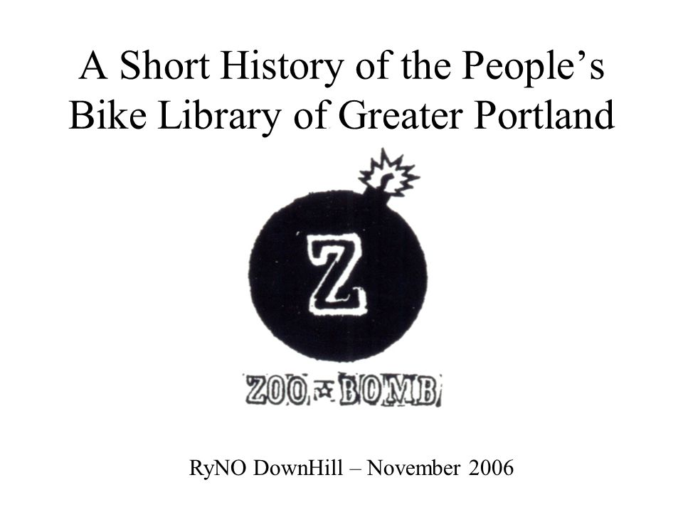 RyNO DownHill – November 2006 A Short History of the People's Bike Library of Greater Portland