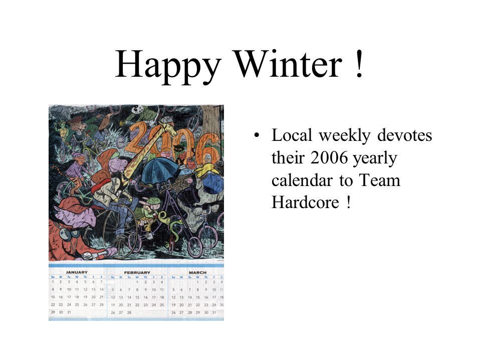Happy Winter ! Local weekly devotes their 2006 yearly calendar to Team Hardcore !