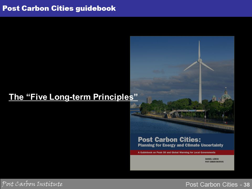 ENERGY Post Carbon Cities - 38 Post Carbon Cities guidebook The Five Long-term Principles