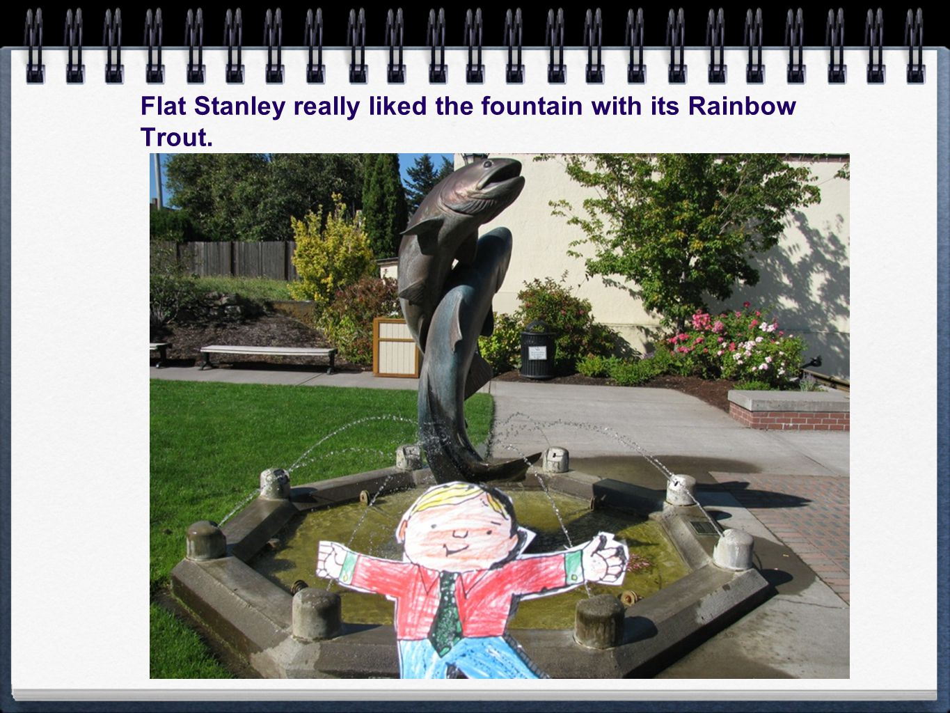 Flat Stanley really liked the fountain with its Rainbow Trout.