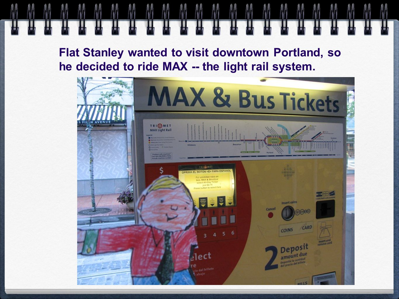 Flat Stanley wanted to visit downtown Portland, so he decided to ride MAX -- the light rail system.