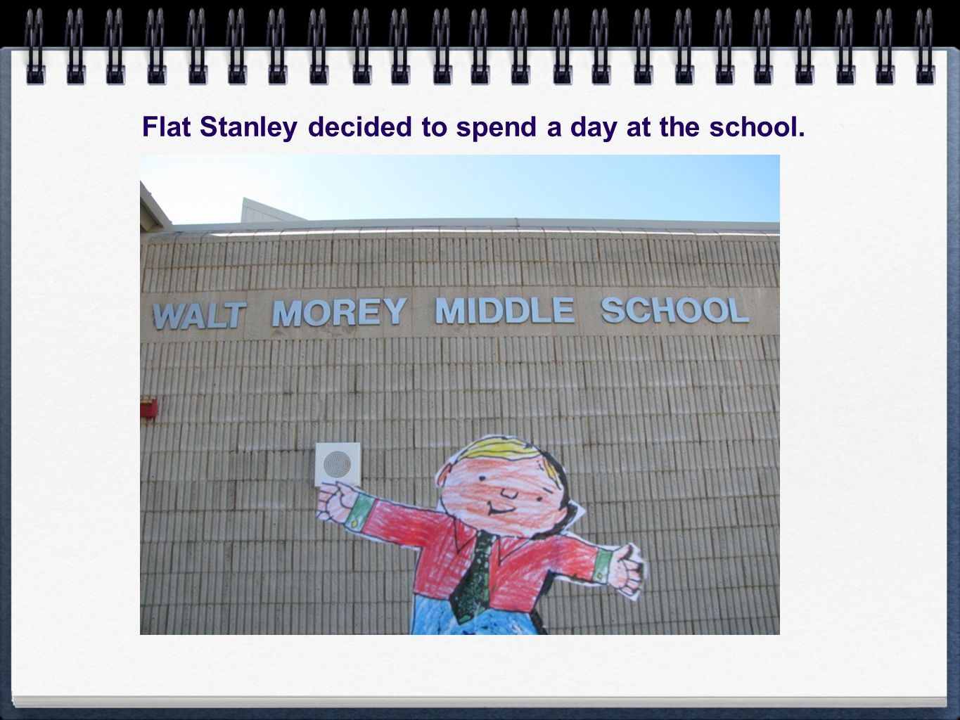 Flat Stanley decided to spend a day at the school.
