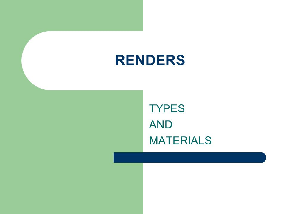 RENDERS TYPES AND MATERIALS