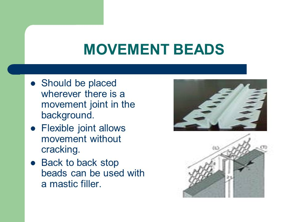 MOVEMENT BEADS Should be placed wherever there is a movement joint in the background. Flexible joint allows movement without cracking. Back to back st