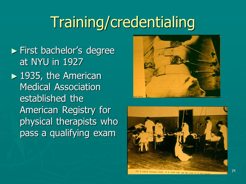 Training/credentialing ► First bachelor's degree at NYU in 1927 ► 1935, the American Medical Association established the American Registry for physica