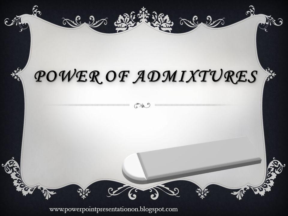 POWER OF ADMIXTURES www.powerpointpresentationon.blogspot.com