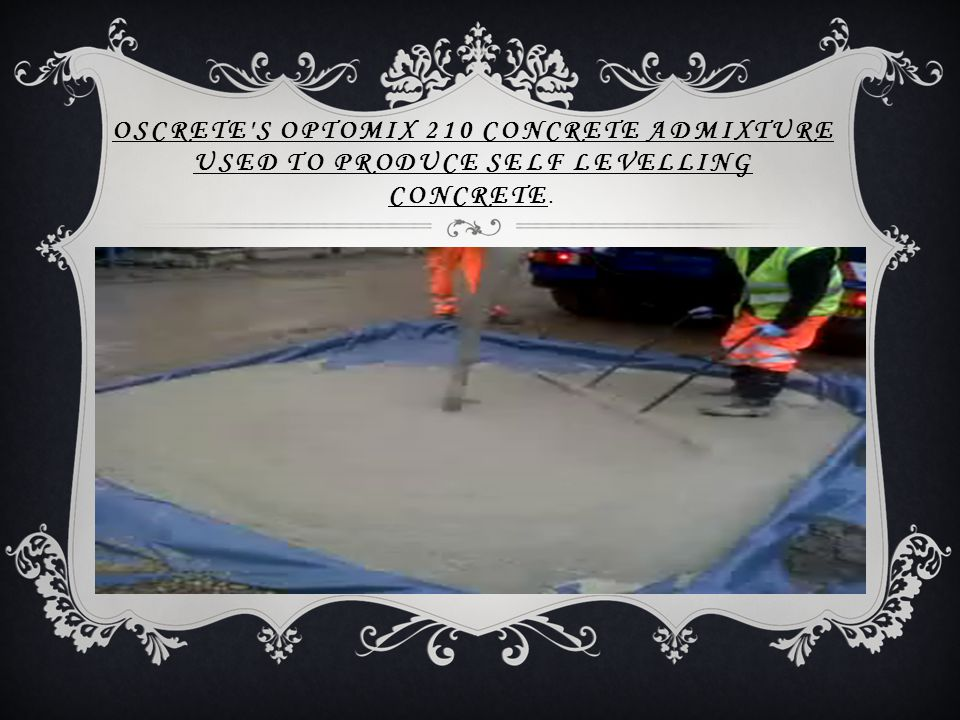 OSCRETE'S OPTOMIX 210 CONCRETE ADMIXTURE USED TO PRODUCE SELF LEVELLING CONCRETE.