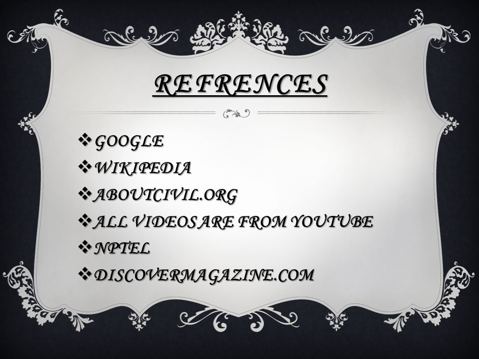 REFRENCES GGGGOOGLE WWWWIKIPEDIA AAAABOUTCIVIL.ORG AAAALL VIDEOS ARE FROM YOUTUBE NNNNPTEL DDDDISCOVERMAGAZINE.COM