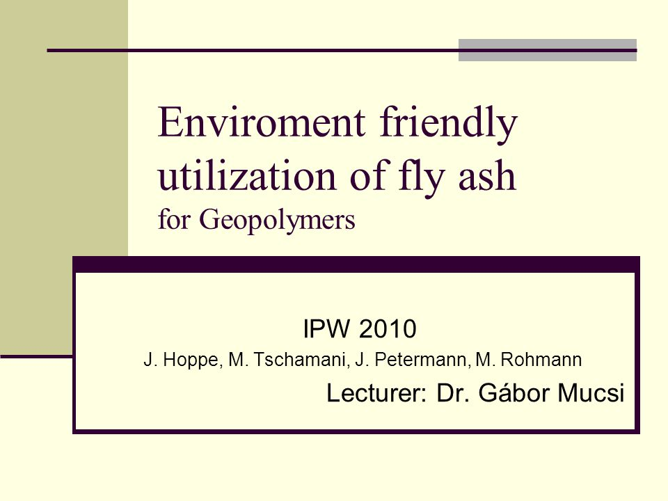 Enviroment friendly utilization of fly ash for Geopolymers IPW 2010 J.