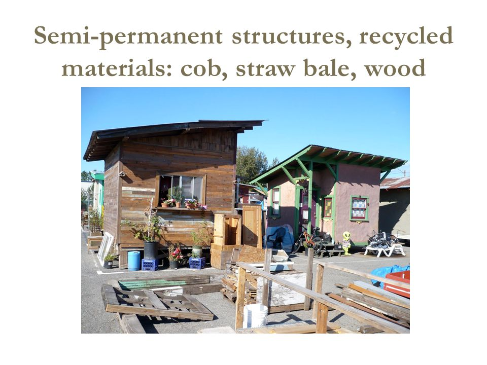Semi-permanent structures, recycled materials: cob, straw bale, wood