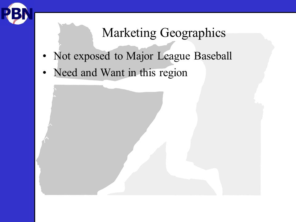 Marketing Geographics Not exposed to Major League Baseball Need and Want in this region