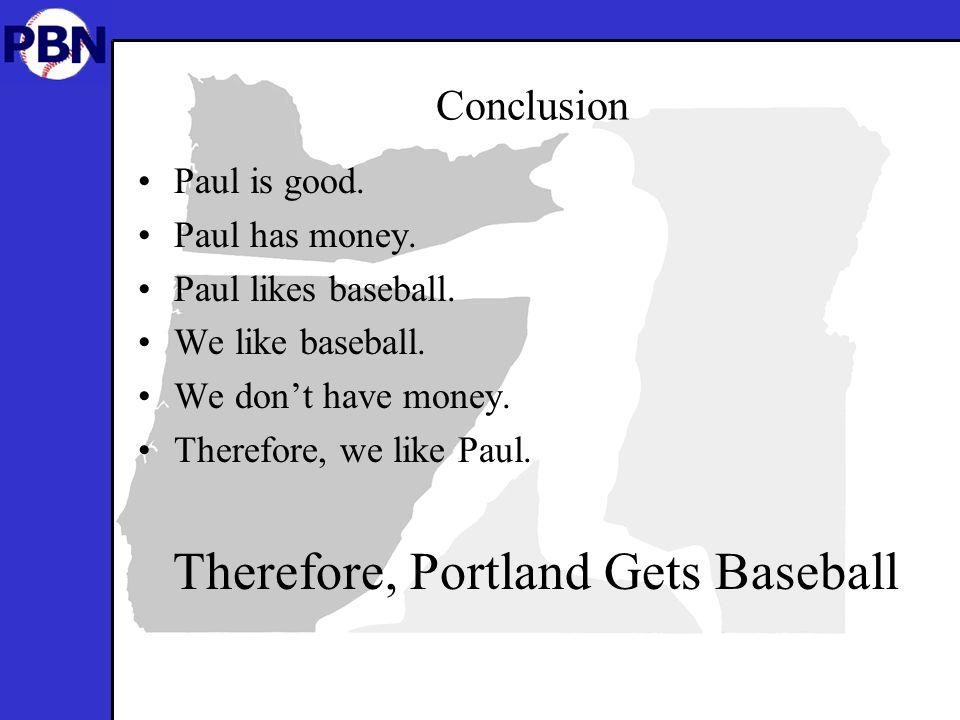 Conclusion Paul is good.Paul has money. Paul likes baseball.