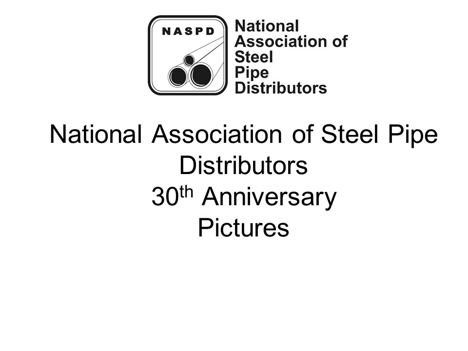 National Association of Steel Pipe Distributors 30 th Anniversary Pictures