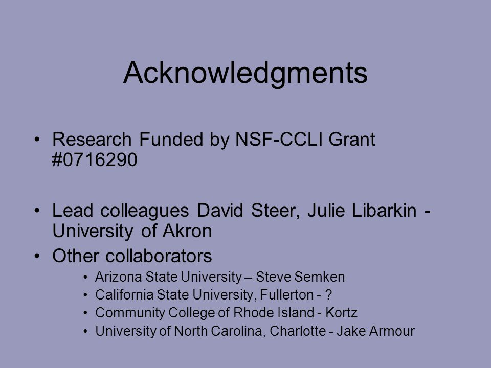 Acknowledgments Research Funded by NSF-CCLI Grant #0716290 Lead colleagues David Steer, Julie Libarkin - University of Akron Other collaborators Arizona State University – Steve Semken California State University, Fullerton - .